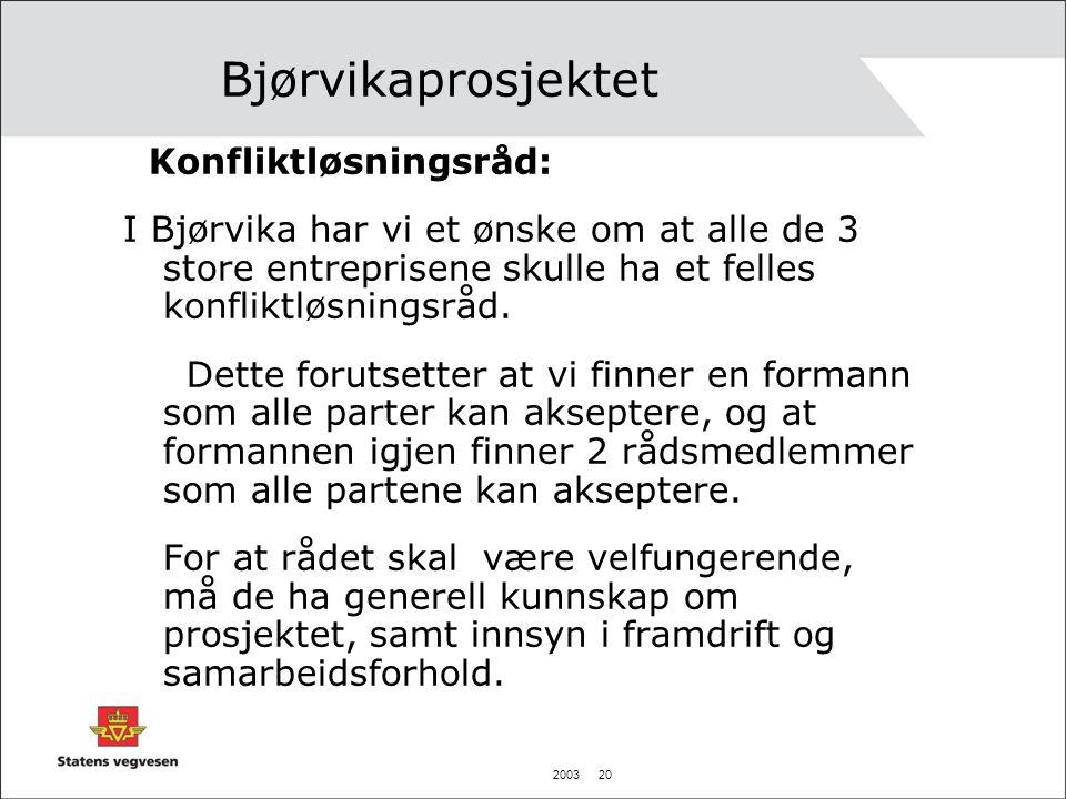 2003 20 Bjørvikaprosjektet Konfliktløsningsråd: I Bjørvika har vi et ønske om at alle de 3 store entreprisene skulle ha et felles konfliktløsningsråd.