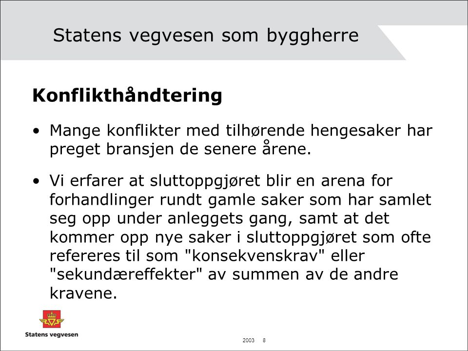 2003 8 Statens vegvesen som byggherre Konflikthåndtering Mange konflikter med tilhørende hengesaker har preget bransjen de senere årene. Vi erfarer at