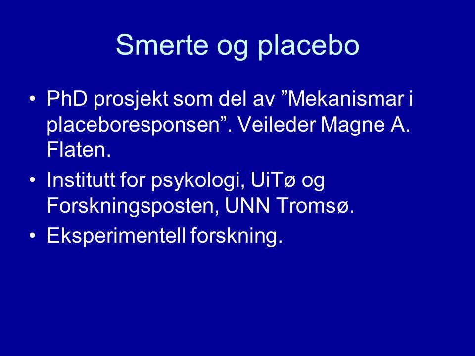 """Smerte og placebo PhD prosjekt som del av """"Mekanismar i placeboresponsen"""". Veileder Magne A. Flaten. Institutt for psykologi, UiTø og Forskningsposten"""