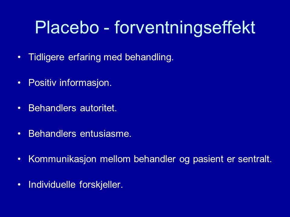 Placebo - forventningseffekt Tidligere erfaring med behandling. Positiv informasjon. Behandlers autoritet. Behandlers entusiasme. Kommunikasjon mellom