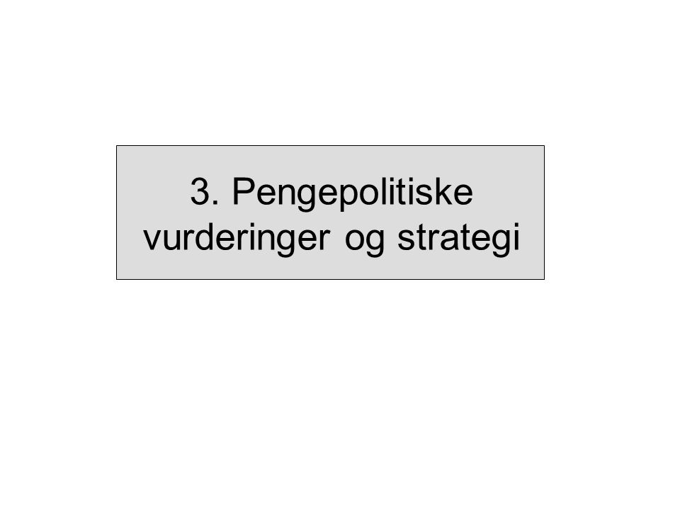 3. Pengepolitiske vurderinger og strategi