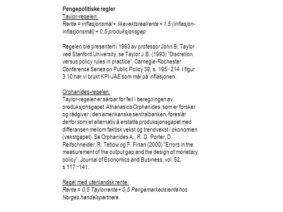 Pengepolitiske regler Taylor-regelen: Rente = inflasjonsmål + likevektsrealrente + 1,5∙(inflasjon- inflasjonsmål) + 0,5∙produksjonsgap Regelen ble presentert i 1993 av professor John B.