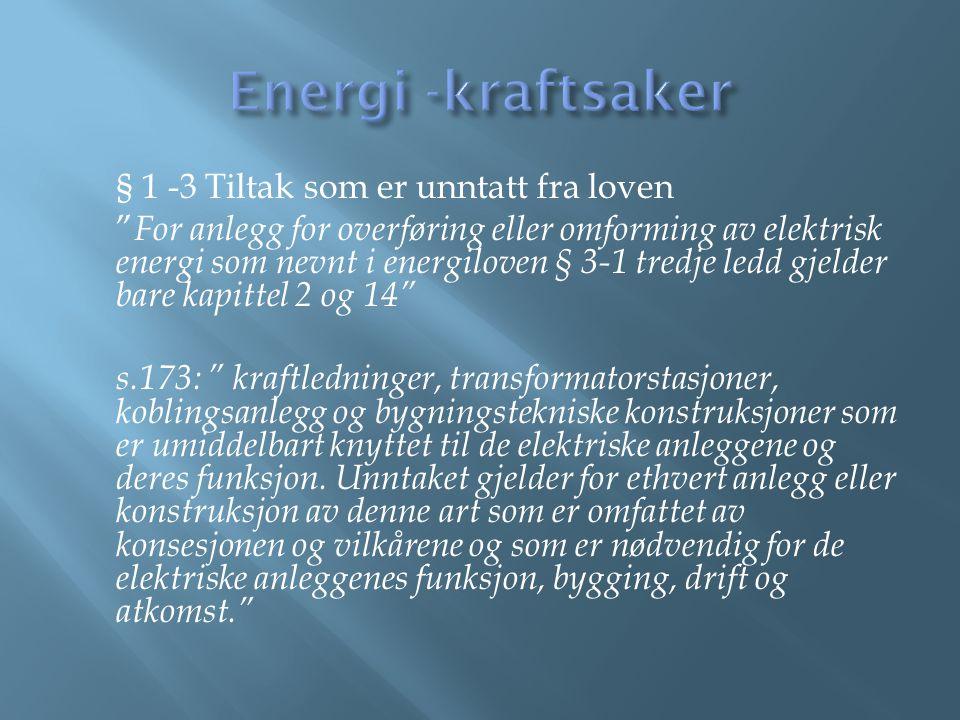 """§ 1 -3 Tiltak som er unntatt fra loven """" For anlegg for overføring eller omforming av elektrisk energi som nevnt i energiloven § 3-1 tredje ledd gjeld"""