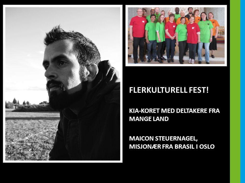 FLERKULTURELL FEST! KIA-KORET MED DELTAKERE FRA MANGE LAND MAICON STEUERNAGEL, MISJONÆR FRA BRASIL I OSLO