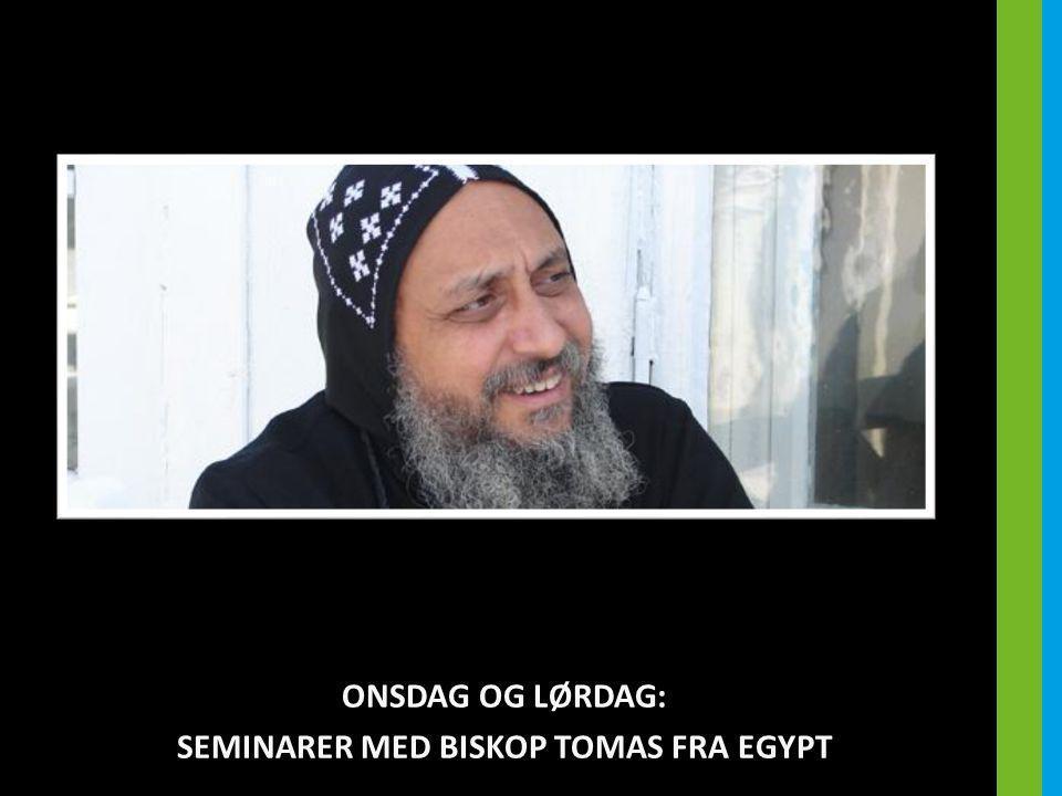 ONSDAG OG LØRDAG: SEMINARER MED BISKOP TOMAS FRA EGYPT