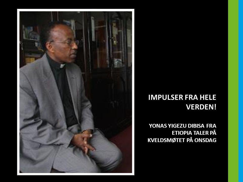 IMPULSER FRA HELE VERDEN! YONAS YIGEZU DIBISA FRA ETIOPIA TALER PÅ KVELDSMØTET PÅ ONSDAG