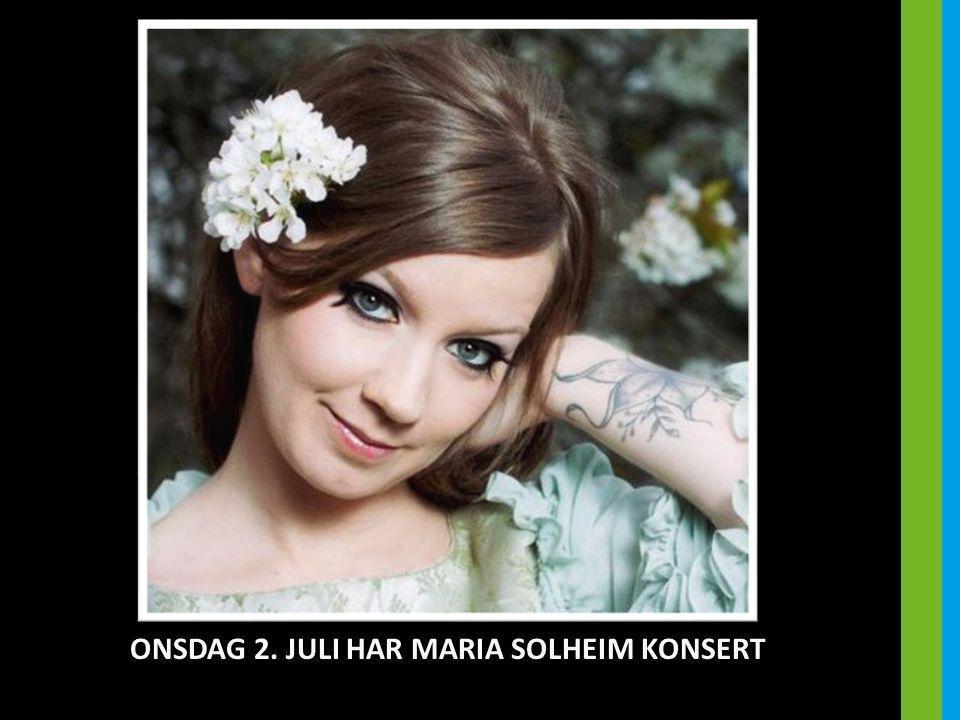ONSDAG 2. JULI HAR MARIA SOLHEIM KONSERT