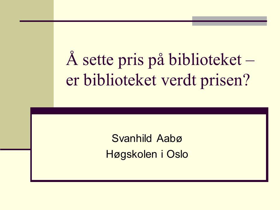 Å sette pris på biblioteket – er biblioteket verdt prisen Svanhild Aabø Høgskolen i Oslo