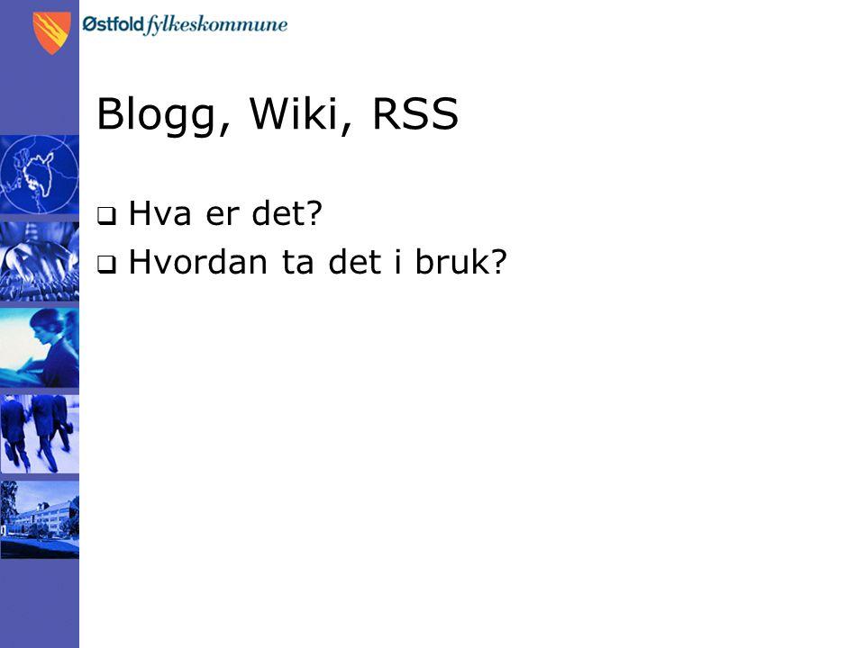 Blogg, Wiki, RSS  Hva er det?  Hvordan ta det i bruk?