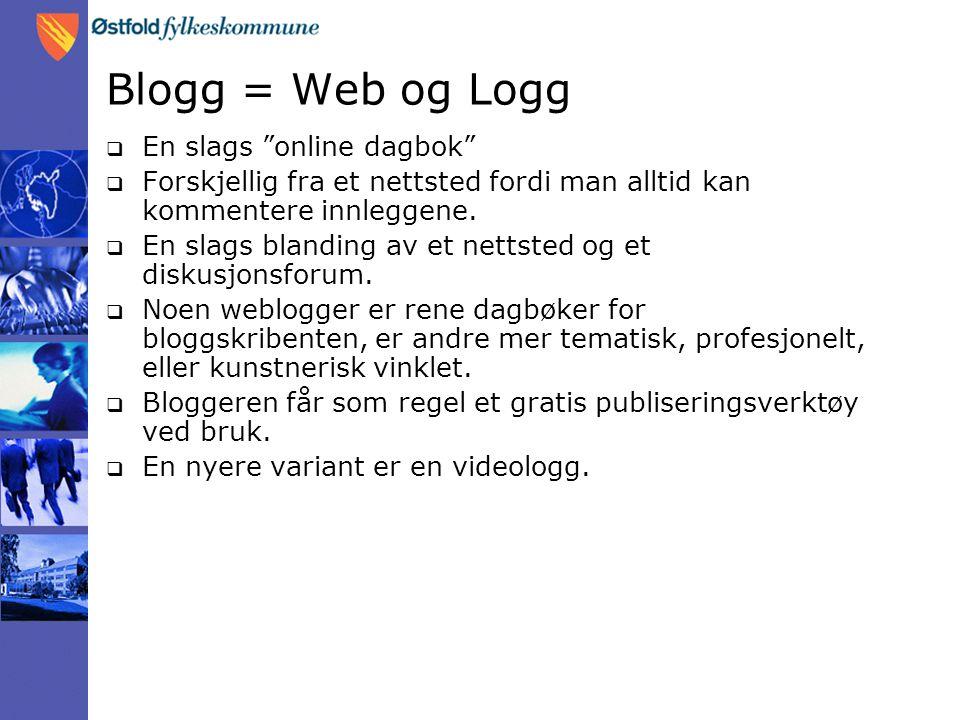 Blogg = Web og Logg  En slags online dagbok  Forskjellig fra et nettsted fordi man alltid kan kommentere innleggene.