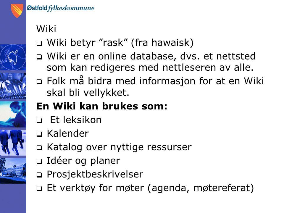 Wiki  Wiki betyr rask (fra hawaisk)  Wiki er en online database, dvs.
