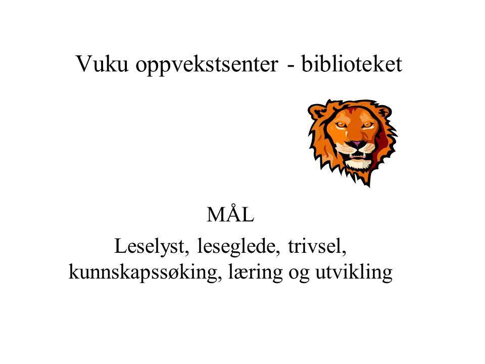 Vuku oppvekstsenter - biblioteket MÅL Leselyst, leseglede, trivsel, kunnskapssøking, læring og utvikling