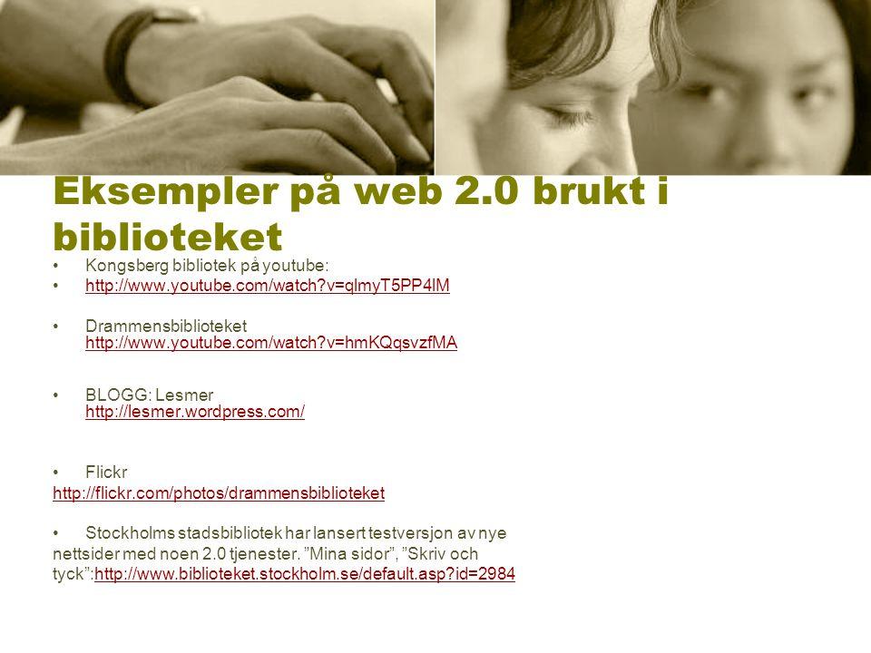 Eksempler på web 2.0 brukt i biblioteket Kongsberg bibliotek på youtube: http://www.youtube.com/watch?v=qlmyT5PP4lM Drammensbiblioteket http://www.you