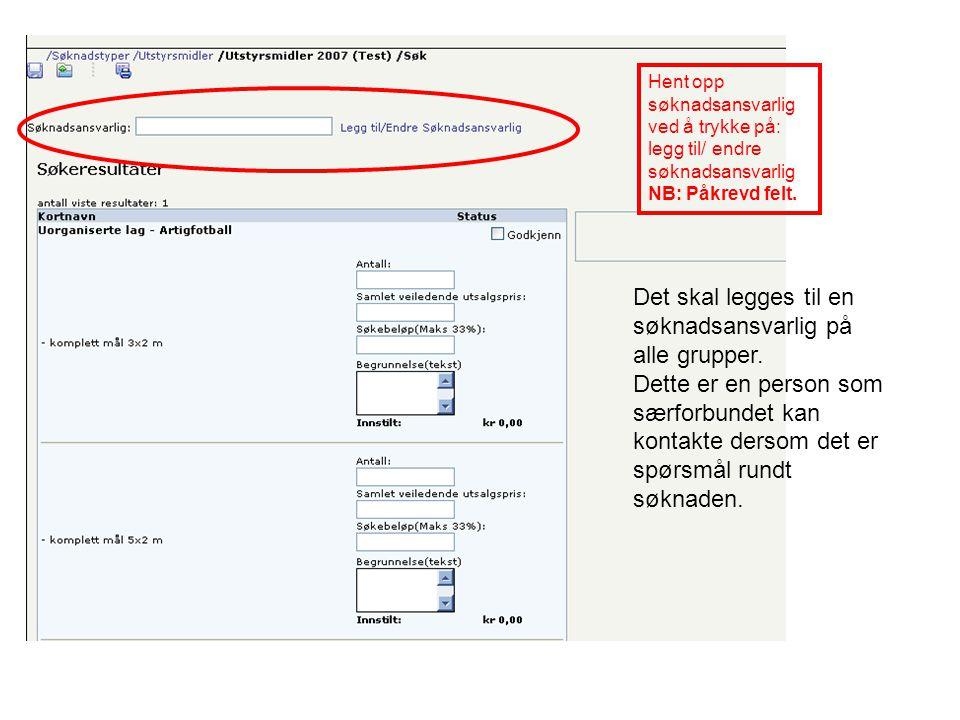 Hent opp søknadsansvarlig ved å trykke på: legg til/ endre søknadsansvarlig NB: Påkrevd felt.