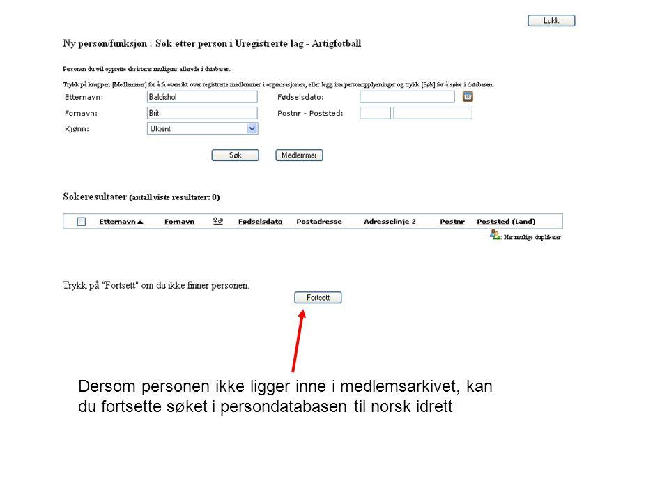 Dersom personen ikke ligger inne i medlemsarkivet, kan du fortsette søket i persondatabasen til norsk idrett