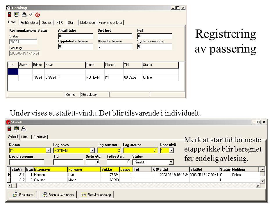 Registrering av passering Merk at starttid for neste etappe ikke blir beregnet før endelig avlesing. Under vises et stafett-vindu. Det blir tilsvarend