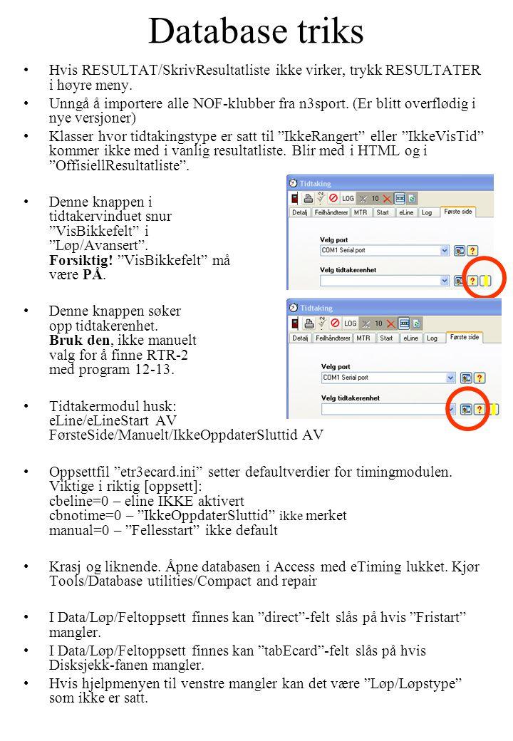 Database triks Hvis RESULTAT/SkrivResultatliste ikke virker, trykk RESULTATER i høyre meny. Unngå å importere alle NOF-klubber fra n3sport. (Er blitt