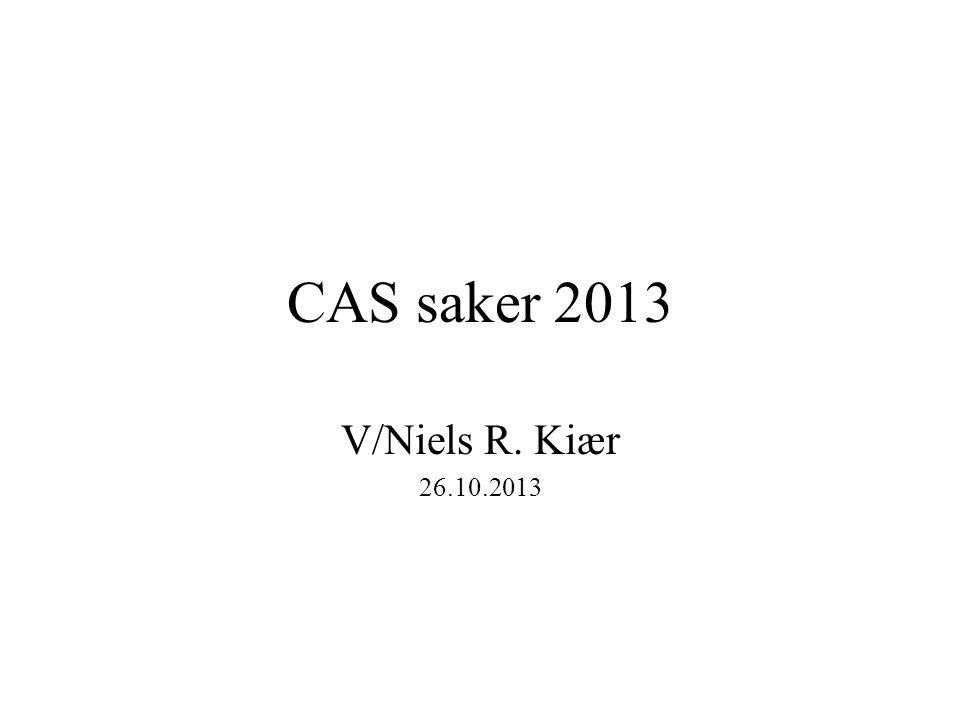 CAS saker 2013 V/Niels R. Kiær 26.10.2013