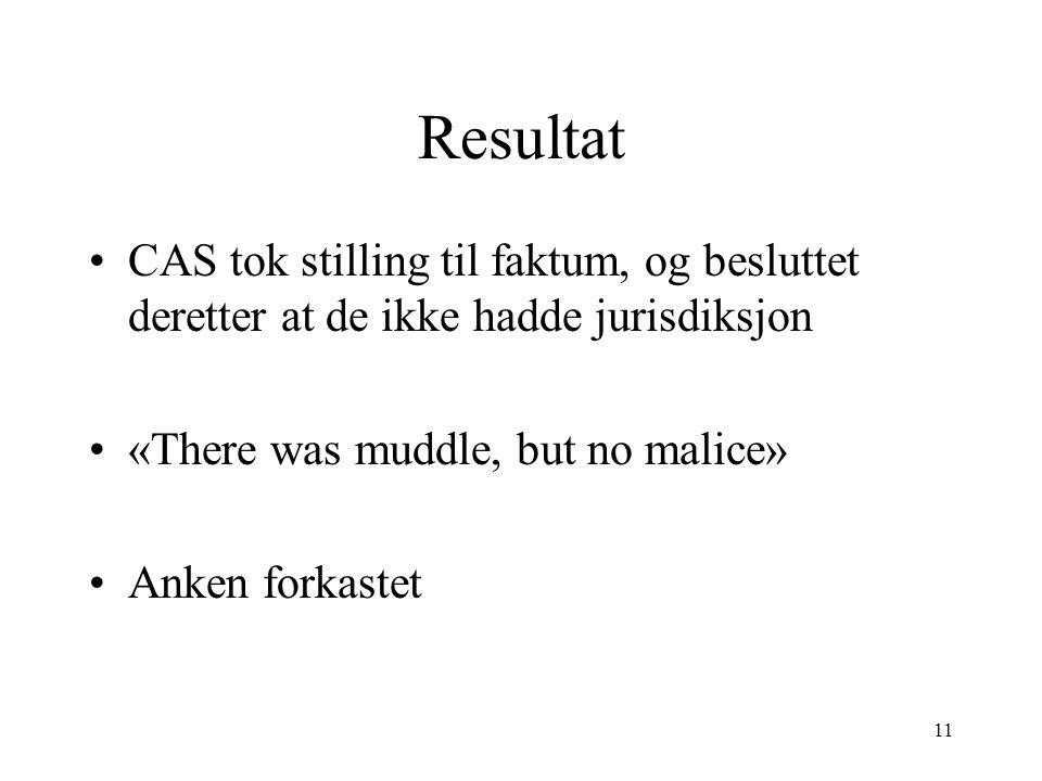 Resultat CAS tok stilling til faktum, og besluttet deretter at de ikke hadde jurisdiksjon «There was muddle, but no malice» Anken forkastet 11