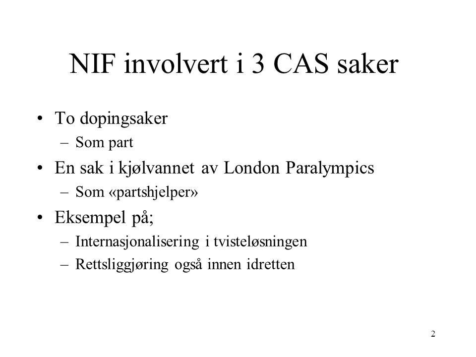 2 NIF involvert i 3 CAS saker To dopingsaker –Som part En sak i kjølvannet av London Paralympics –Som «partshjelper» Eksempel på; –Internasjonaliserin