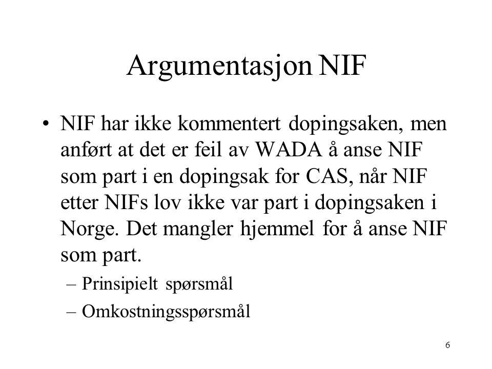 Argumentasjon NIF NIF har ikke kommentert dopingsaken, men anført at det er feil av WADA å anse NIF som part i en dopingsak for CAS, når NIF etter NIF