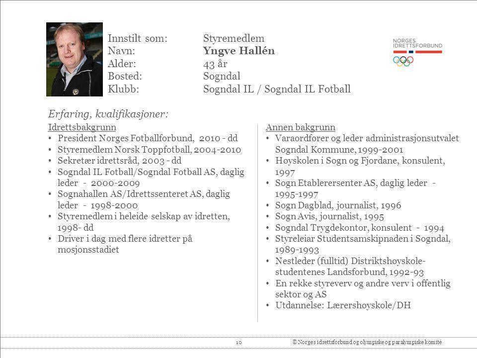 10© Norges idrettsforbund og olympiske og paralympiske komité Innstilt som: Styremedlem Navn:Yngve Hallén Alder:43 år Bosted:Sogndal Klubb:Sogndal IL