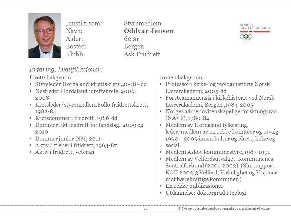 12© Norges idrettsforbund og olympiske og paralympiske komité Innstilt som: Styremedlem Navn:Oddvar Jensen Alder:60 år Bosted:Bergen Klubb:Ask Friidre