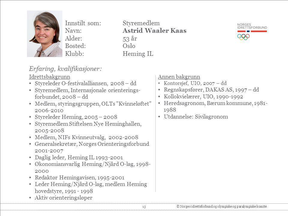 13© Norges idrettsforbund og olympiske og paralympiske komité Innstilt som: Styremedlem Navn:Astrid Waaler Kaas Alder:53 år Bosted:Oslo Klubb:Heming I