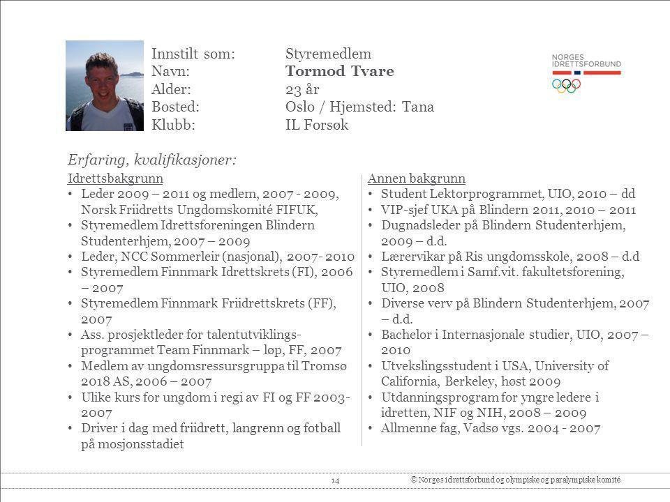 14© Norges idrettsforbund og olympiske og paralympiske komité Innstilt som: Styremedlem Navn:Tormod Tvare Alder:23 år Bosted:Oslo / Hjemsted: Tana Klu
