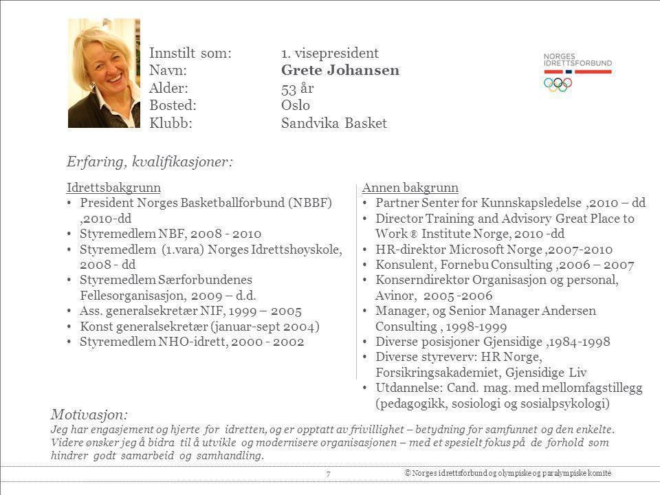 7© Norges idrettsforbund og olympiske og paralympiske komité Innstilt som: 1. visepresident Navn:Grete Johansen Alder:53 år Bosted:Oslo Klubb:Sandvika