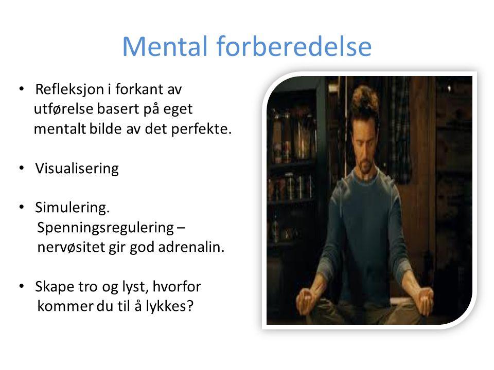 Mental forberedelse Refleksjon i forkant av utførelse basert på eget mentalt bilde av det perfekte.