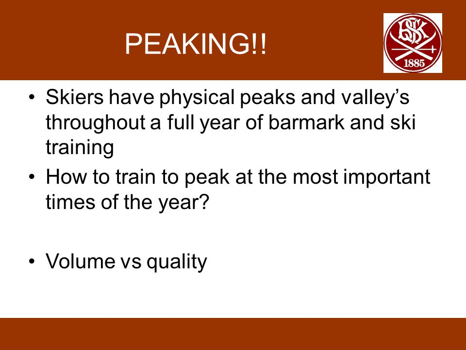 PEAKING!! Skiers have physical peaks and valley's throughout a full year of barmark and ski training How to train to peak at the most important times