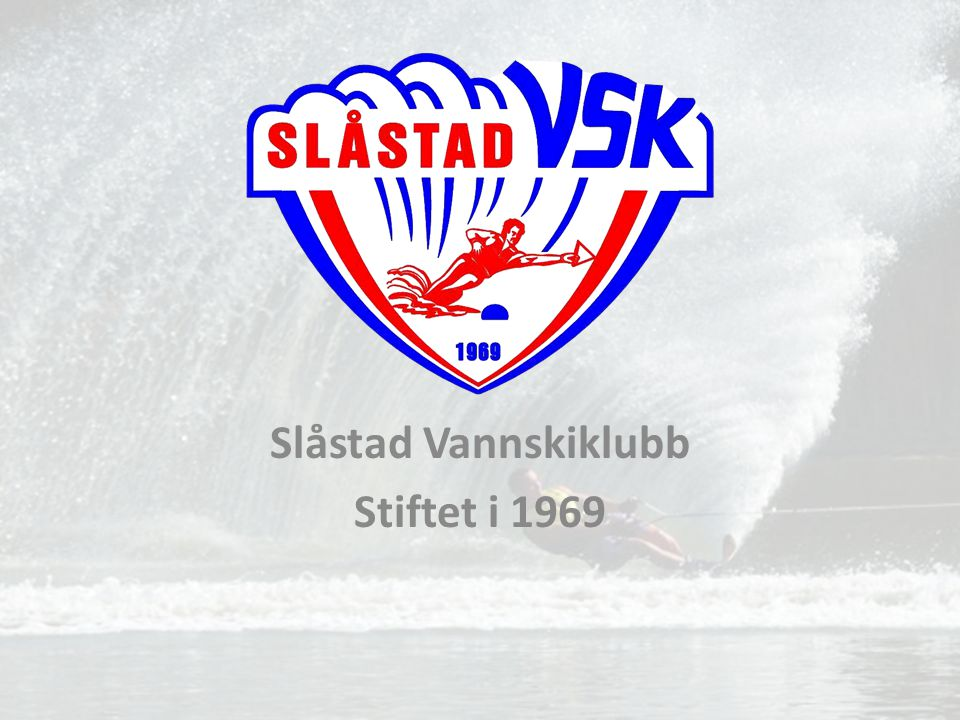 Slåstad Vannskiklubb Stiftet i 1969