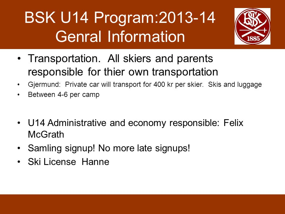 BSK U14 Program:2013-14 Genral Information Transportation. All skiers and parents responsible for thier own transportation Gjermund: Private car will