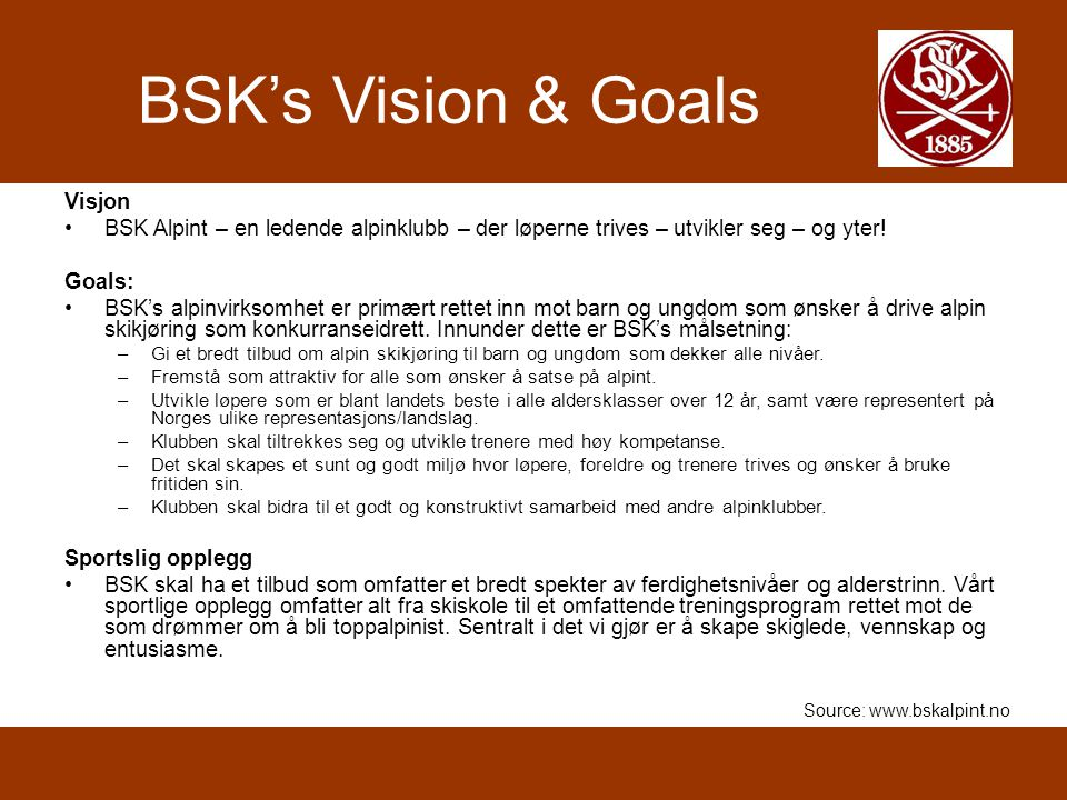 BSK's Vision & Goals Visjon BSK Alpint – en ledende alpinklubb – der løperne trives – utvikler seg – og yter! Goals: BSK's alpinvirksomhet er primært