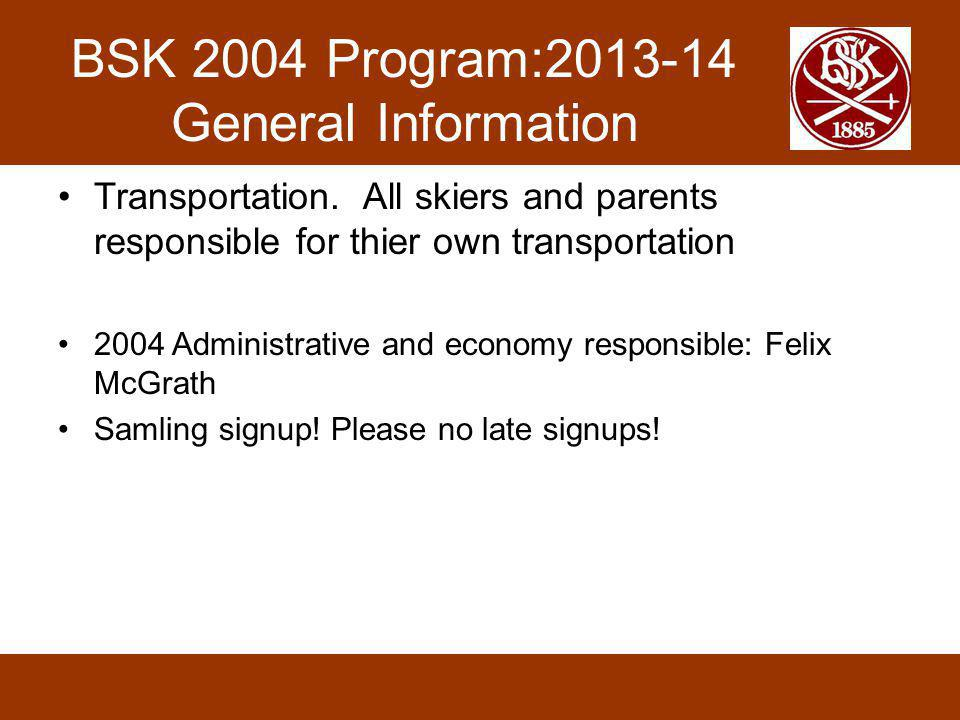 BSK 2004 Program:2013-14 General Information Transportation. All skiers and parents responsible for thier own transportation 2004 Administrative and e