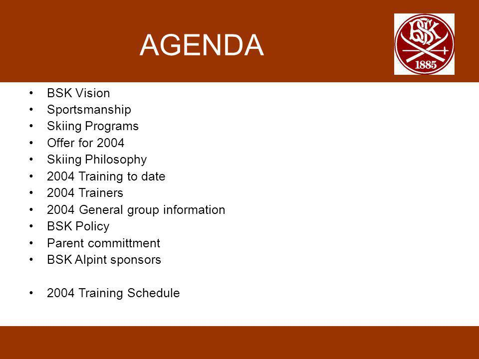 AGENDA BSK Vision Sportsmanship Skiing Programs Offer for 2004 Skiing Philosophy 2004 Training to date 2004 Trainers 2004 General group information BS