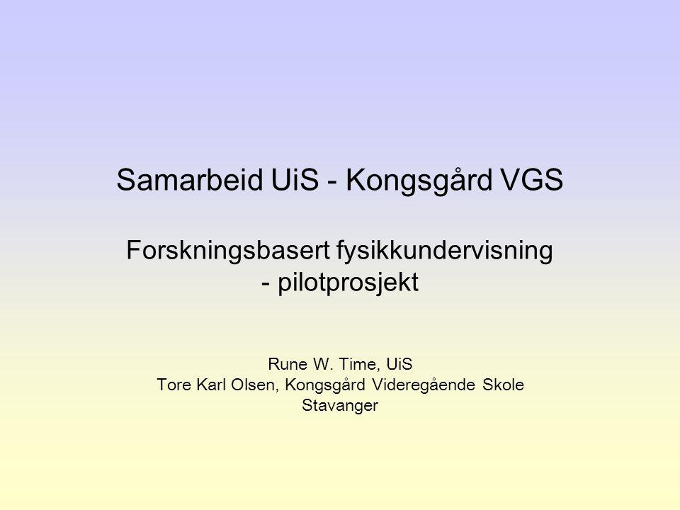 Samarbeid UiS - Kongsgård VGS Forskningsbasert fysikkundervisning - pilotprosjekt Rune W.