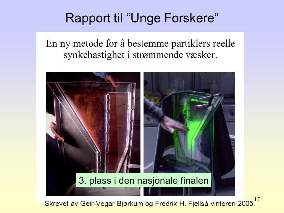 17 Rapport til Unge Forskere Skrevet av Geir-Vegar Bjørkum og Fredrik H.