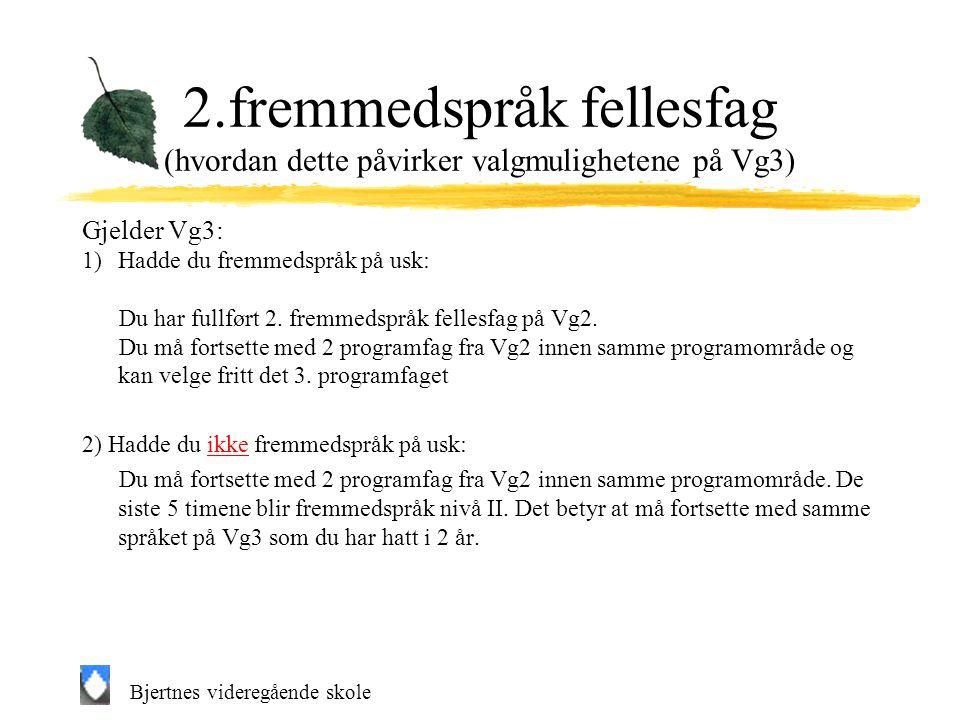 Bjertnes videregående skole 2.fremmedspråk fellesfag (hvordan dette påvirker valgmulighetene på Vg3) Gjelder Vg3: 1)Hadde du fremmedspråk på usk: Du har fullført 2.