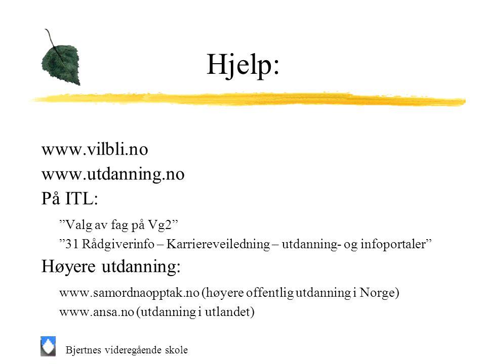 Bjertnes videregående skole Hjelp: www.vilbli.no www.utdanning.no På ITL: Valg av fag på Vg2 31 Rådgiverinfo – Karriereveiledning – utdanning- og infoportaler Høyere utdanning: www.samordnaopptak.no (høyere offentlig utdanning i Norge) www.ansa.no (utdanning i utlandet)