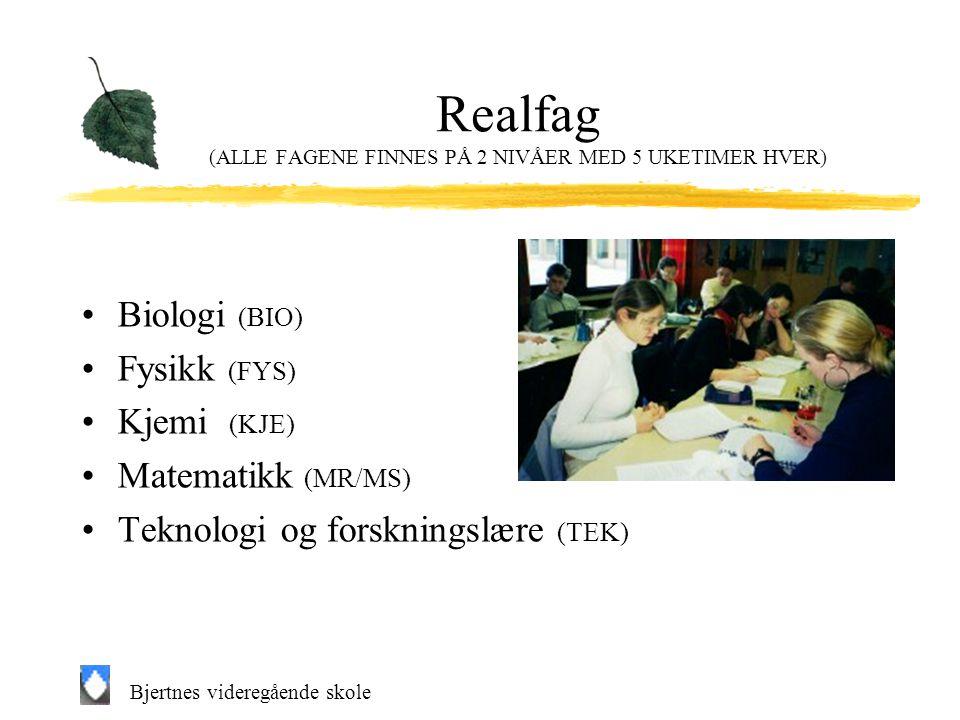 Bjertnes videregående skole Realfag (ALLE FAGENE FINNES PÅ 2 NIVÅER MED 5 UKETIMER HVER) Biologi (BIO) Fysikk (FYS) Kjemi (KJE) Matematikk (MR/MS) Teknologi og forskningslære (TEK)