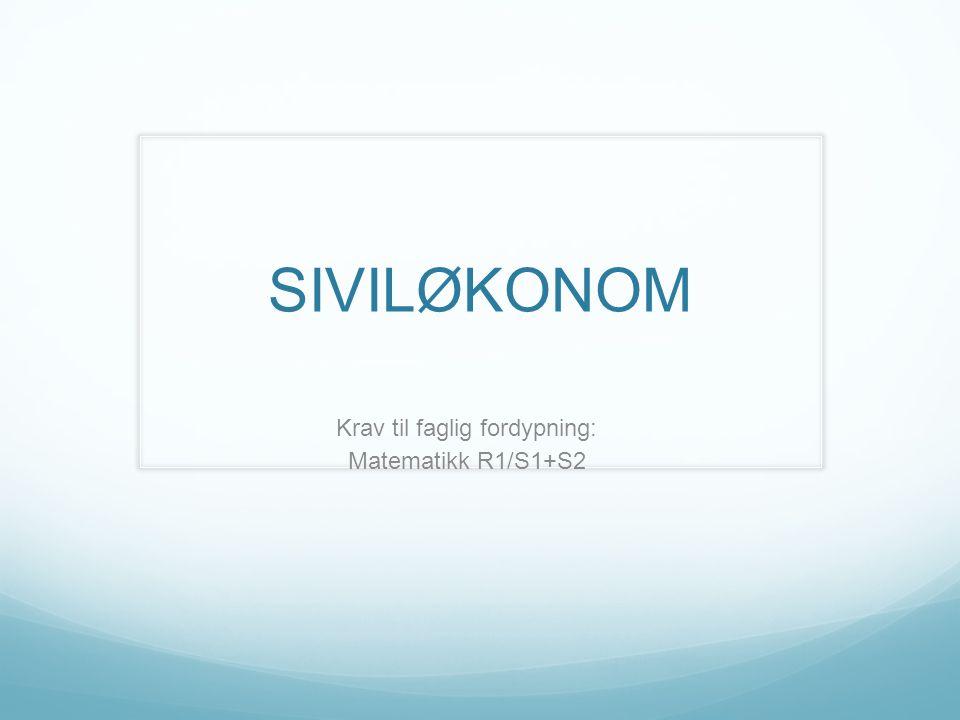 SIVILØKONOM Krav til faglig fordypning: Matematikk R1/S1+S2