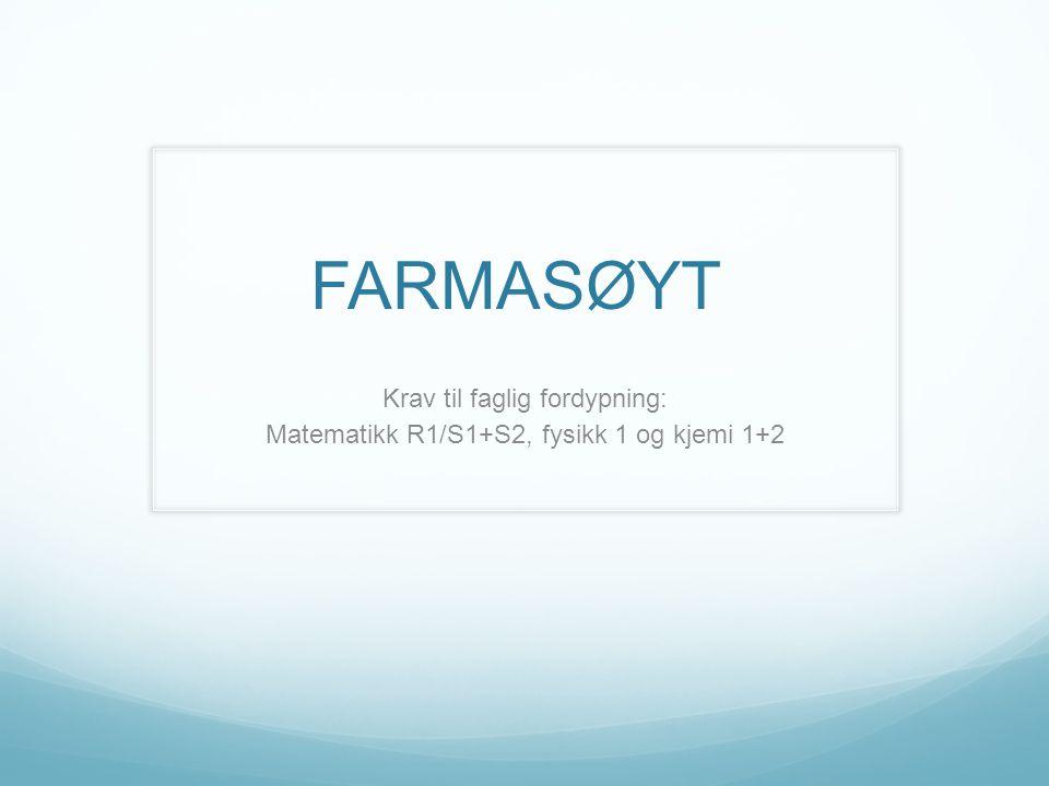 FARMASØYT Krav til faglig fordypning: Matematikk R1/S1+S2, fysikk 1 og kjemi 1+2