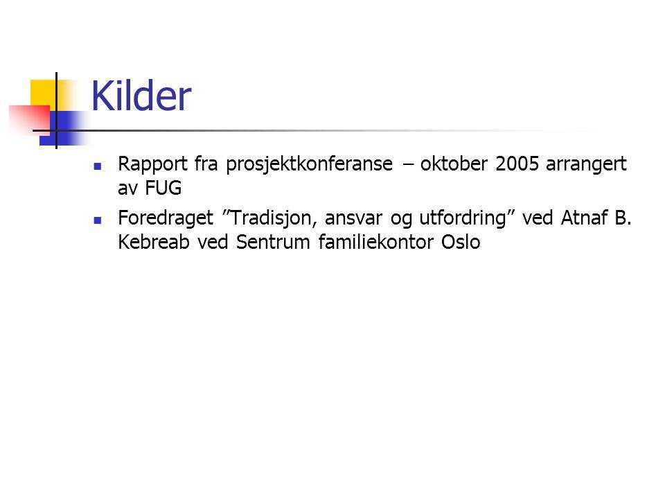 """Kilder Rapport fra prosjektkonferanse – oktober 2005 arrangert av FUG Foredraget """"Tradisjon, ansvar og utfordring"""" ved Atnaf B. Kebreab ved Sentrum fa"""