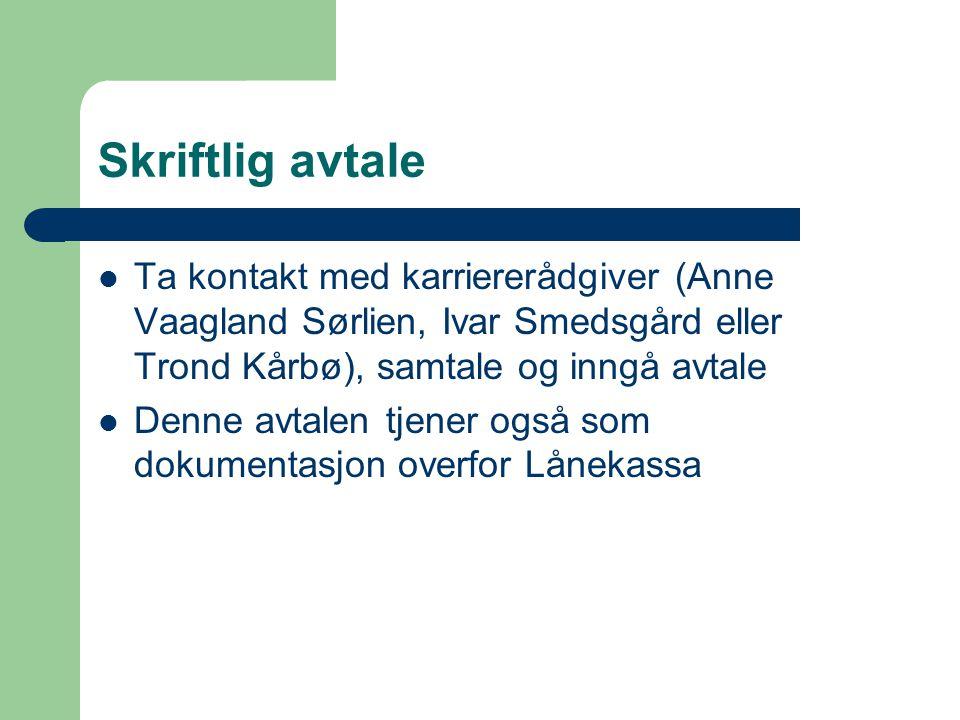 Skriftlig avtale Ta kontakt med karriererådgiver (Anne Vaagland Sørlien, Ivar Smedsgård eller Trond Kårbø), samtale og inngå avtale Denne avtalen tjener også som dokumentasjon overfor Lånekassa