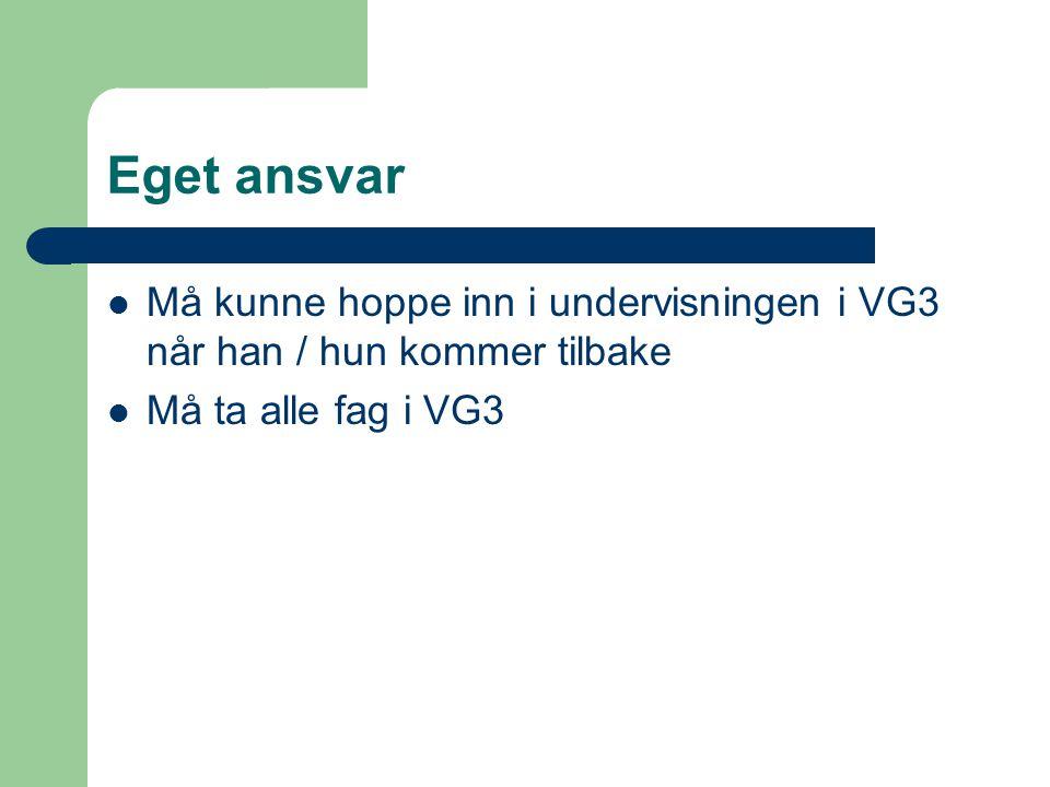 Eget ansvar Må kunne hoppe inn i undervisningen i VG3 når han / hun kommer tilbake Må ta alle fag i VG3