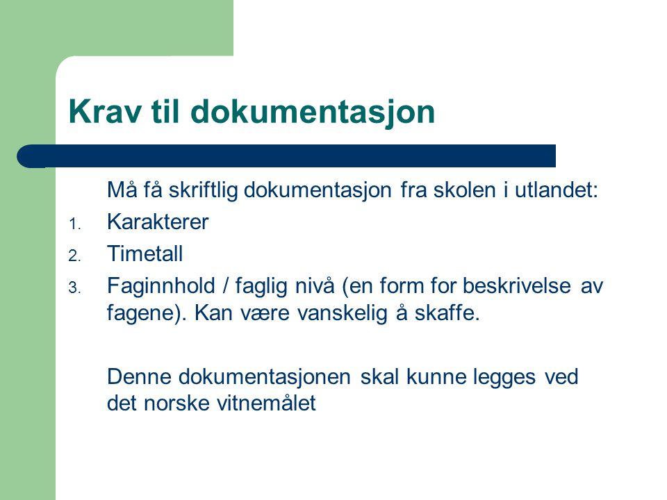 Krav til dokumentasjon Må få skriftlig dokumentasjon fra skolen i utlandet: 1.