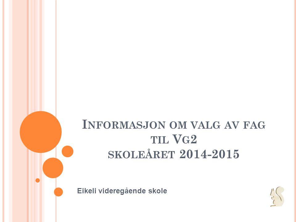 I NFORMASJON OM VALG AV FAG TIL V G 2 SKOLEÅRET 2014-2015 Eikeli videregående skole