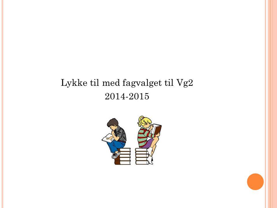 Lykke til med fagvalget til Vg2 2014-2015